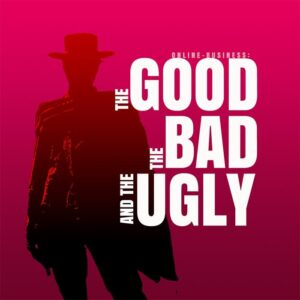 online-business-the good, the bad and the ugly